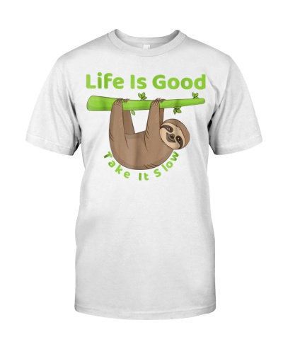 Life is Good Take It Slow Shirts Funny Lazy Sloth
