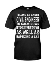 TELLING AN ANGRY CIVIL ENGINEER TO CALM DOWN Classic T-Shirt thumbnail