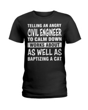 TELLING AN ANGRY CIVIL ENGINEER TO CALM DOWN Ladies T-Shirt thumbnail