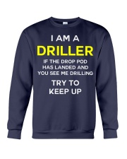 I am a Driller If the drop pod has landed and you  Crewneck Sweatshirt thumbnail