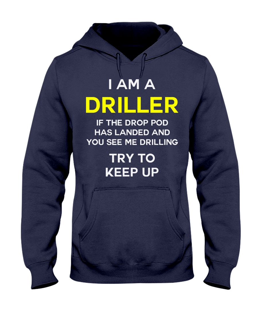 I am a Driller If the drop pod has landed and you  Hooded Sweatshirt