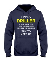 I am a Driller If the drop pod has landed and you  Hooded Sweatshirt front