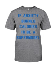 if anxiety burned calories i'd be a supermodel  Classic T-Shirt front