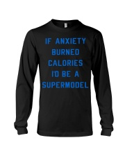 if anxiety burned calories i'd be a supermodel  Long Sleeve Tee thumbnail
