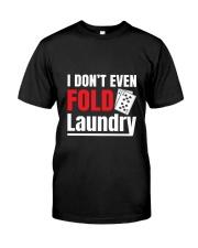 i don't even fold laundry funny poker apparel Classic T-Shirt thumbnail