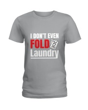 i don't even fold laundry funny poker apparel Ladies T-Shirt front