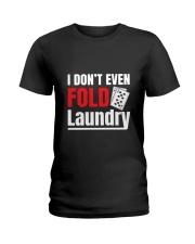 i don't even fold laundry funny poker apparel Ladies T-Shirt thumbnail