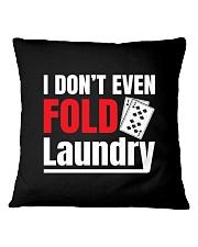 i don't even fold laundry funny poker apparel Square Pillowcase thumbnail