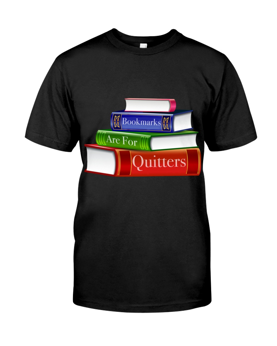 Bookmarks Are For Quitters T Shirt Classic T-Shirt