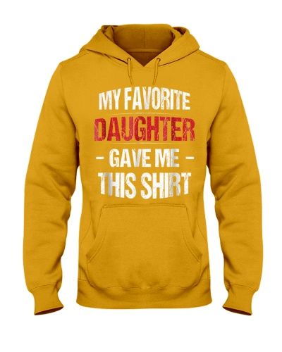 My Favorite Daughter Gave Me This Shirt Gift for D