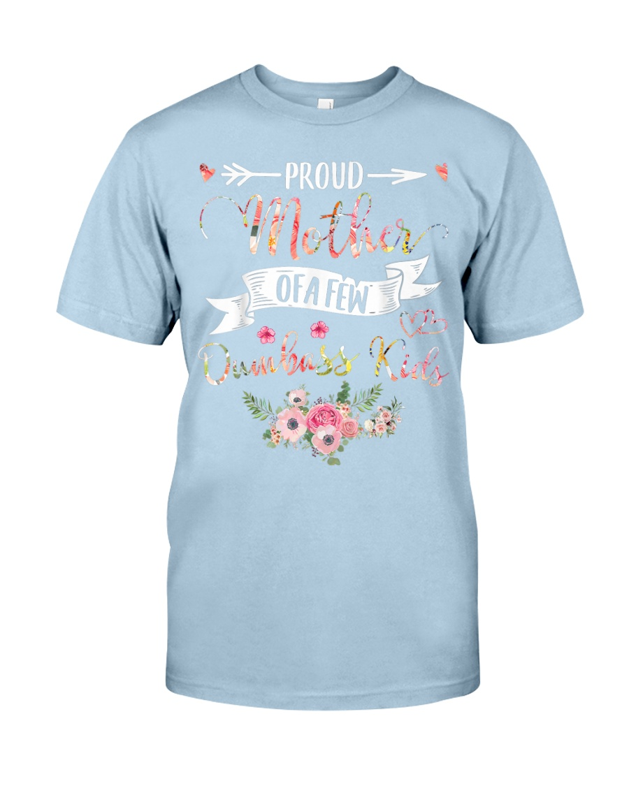 Proud Mother Of A Few Dumbass Kids - Mother s Day  Classic T-Shirt