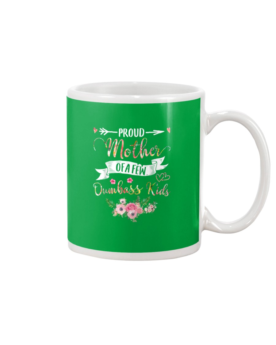 Proud Mother Of A Few Dumbass Kids - Mother s Day  Mug