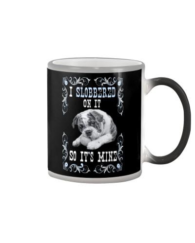 I Slobbered on it so it's Mine Mug