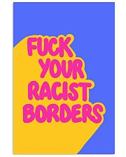 FUCK YOUR RACIST BORDERS 16x24 Poster front