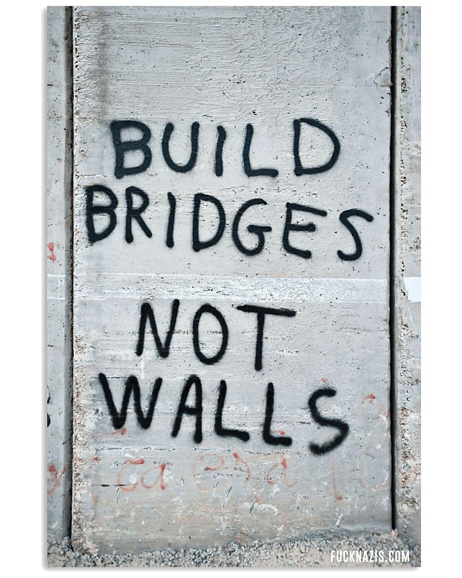 Build Bridges - Not Walls 24x36 Poster