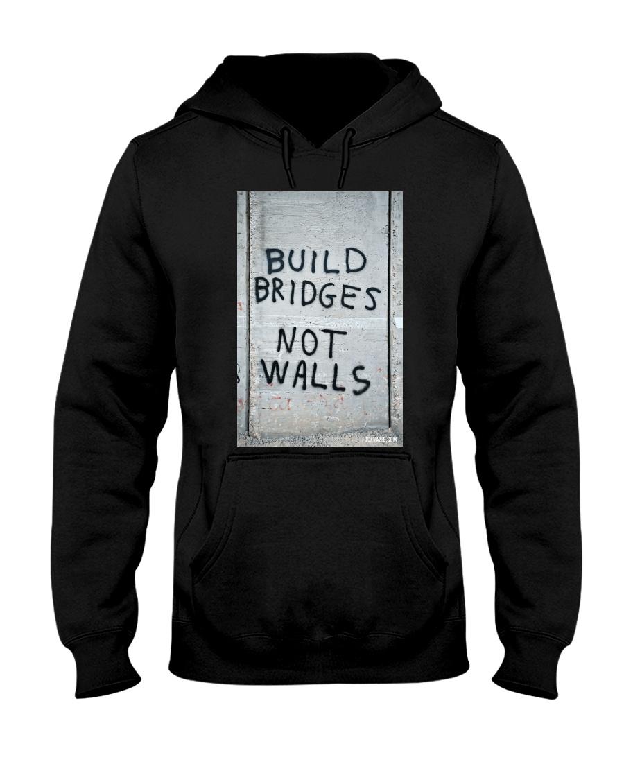 Build Bridges - Not Walls Hooded Sweatshirt