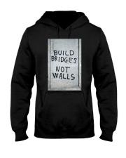 Build Bridges - Not Walls Hooded Sweatshirt front