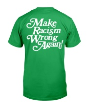 Make Racism Wrong Again - White on Green Classic T-Shirt back