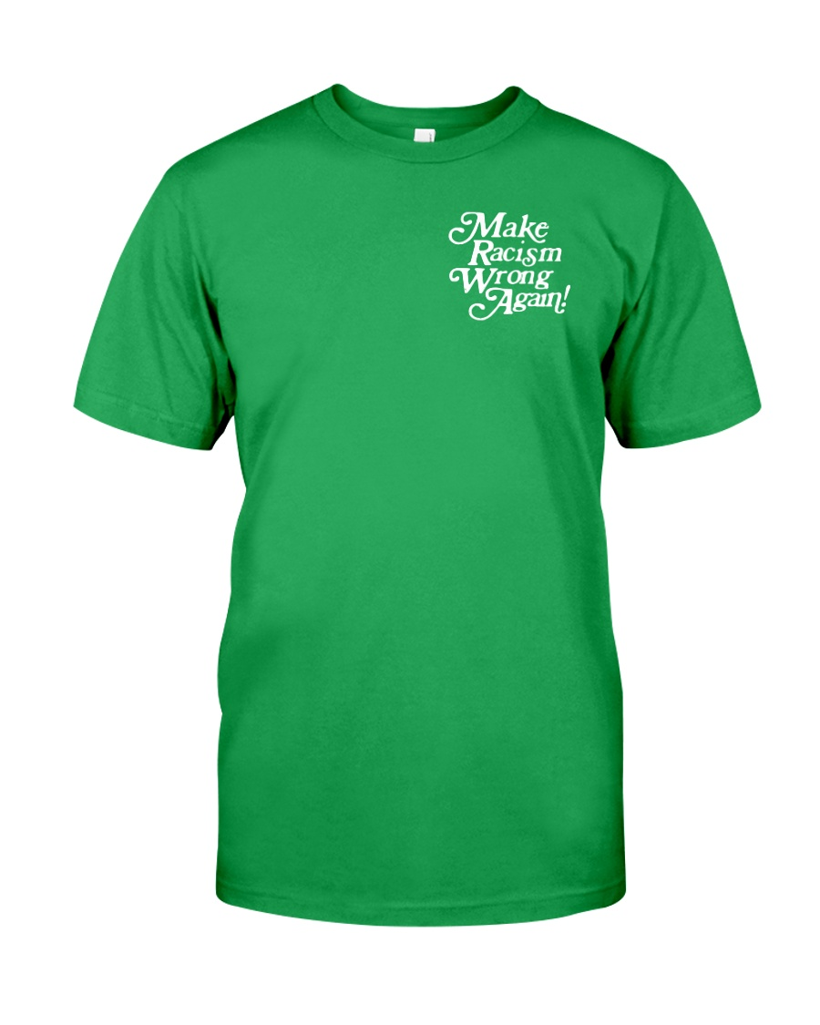 Make Racism Wrong Again - White on Green Classic T-Shirt