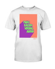 MAKE RACISM WRONG AGAIN Classic T-Shirt front