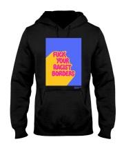 FUCK YOUR RACIST BORDERS Hooded Sweatshirt front