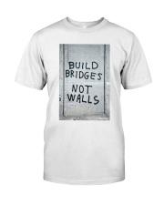 Build Bridges - Not Walls Classic T-Shirt front