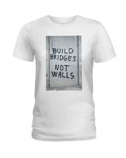 Build Bridges - Not Walls Ladies T-Shirt thumbnail
