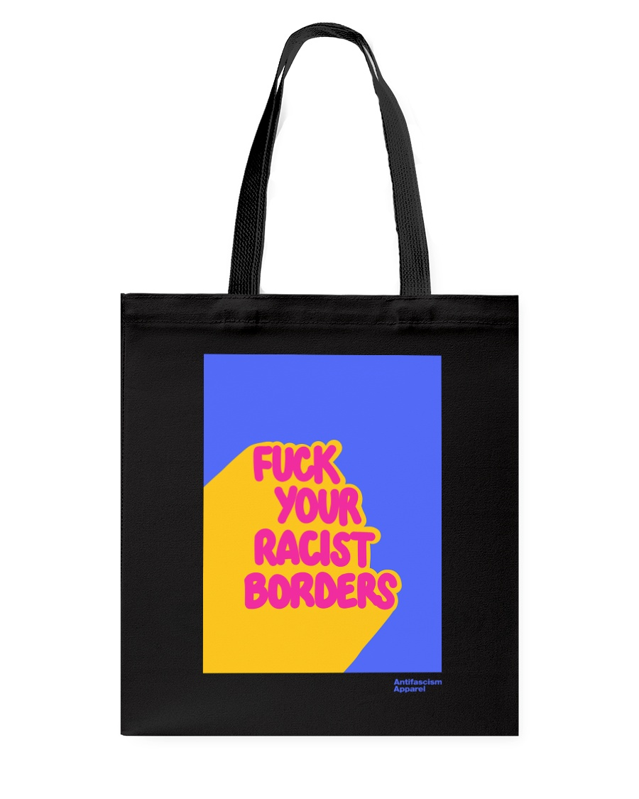 FUCK YOUR RACIST BORDERS Tote Bag