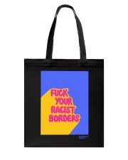 FUCK YOUR RACIST BORDERS Tote Bag front