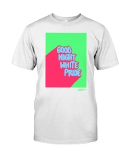 GOOD NIGHT WHITE PRIDE Classic T-Shirt front