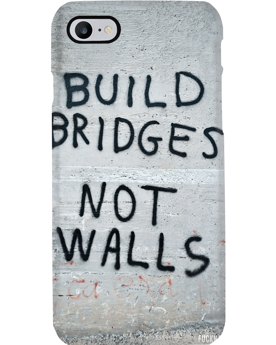 Build Bridges - Not Walls Phone Case