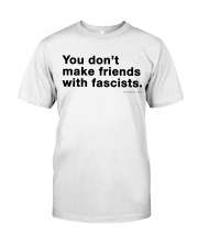 You don't make friends with fascists - Black Print Classic T-Shirt front