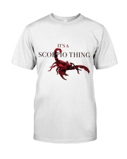 Its a scorpio thing Classic T-Shirt front