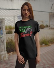 Did some one say tacos Classic T-Shirt apparel-classic-tshirt-lifestyle-18