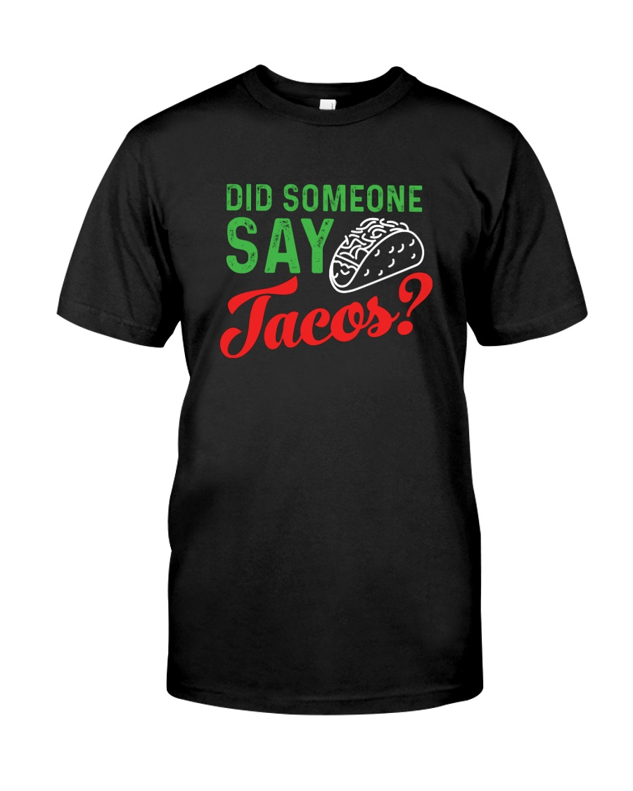 Did some one say tacos Classic T-Shirt