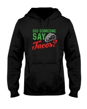 Did some one say tacos Hooded Sweatshirt thumbnail