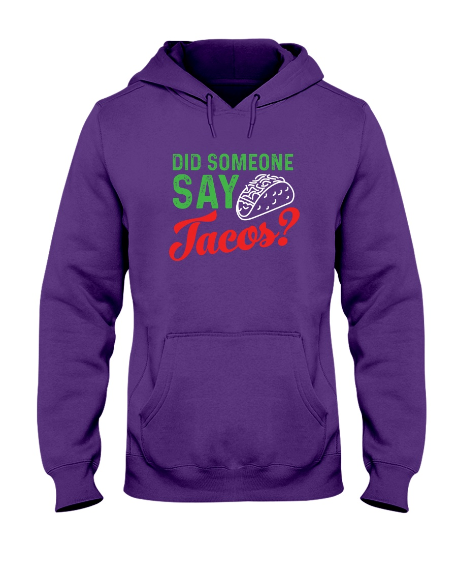 Did some one say tacos Hooded Sweatshirt