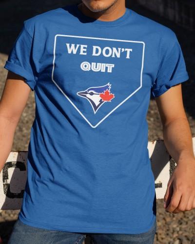 we dont quit blue jays shirt