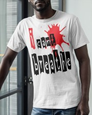 i cant breathe Classic T-Shirt apparel-classic-tshirt-lifestyle-front-39