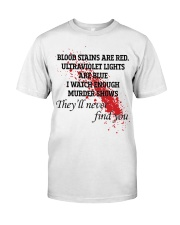 Blood stains are red ultraviolet lights shirt Classic T-Shirt front