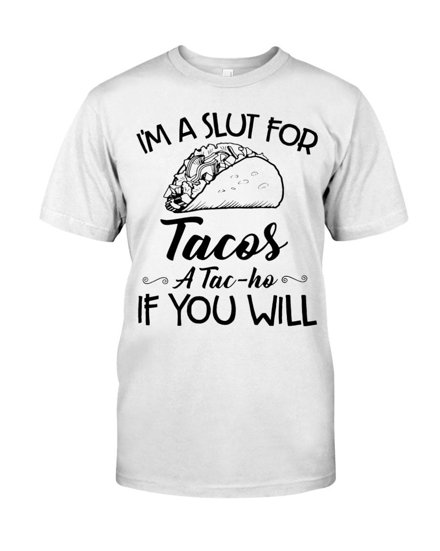 I'm A Slut For Tacos A Tacho If You Will shirt Classic T-Shirt