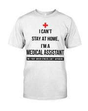 I can't stay at home I'm a Medical Assistant shirt Classic T-Shirt front