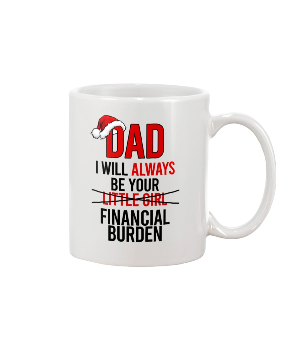DAD U WILL ALWAYS BE YOUR FINANCIAL BURDEN Mug