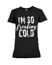 Im So Freaking Cold Shirt Premium Fit Ladies Tee thumbnail