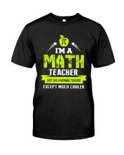 I'm a Math Teacher Except Much Cooler T-Shirt Classic T-Shirt front