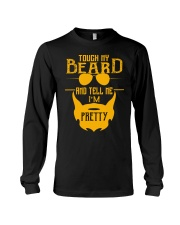 Touch my beard and tell me i'm pretty Long Sleeve Tee front