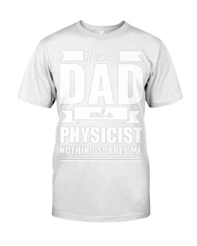 Physicist Nothing Scares Me  Fathers Day Gift