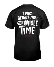 I was behind you the whole time Classic T-Shirt back