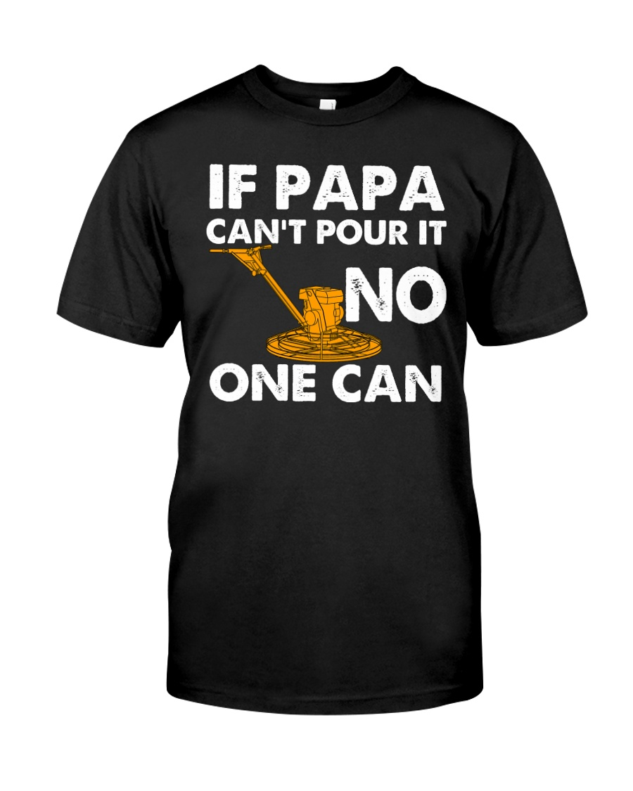IF PAPA CANT POUR IT - NO ONE CAN CRT1003 Classic T-Shirt