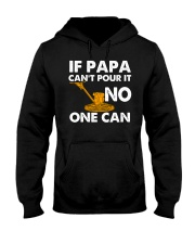 IF PAPA CANT POUR IT - NO ONE CAN CRT1003 Hooded Sweatshirt thumbnail
